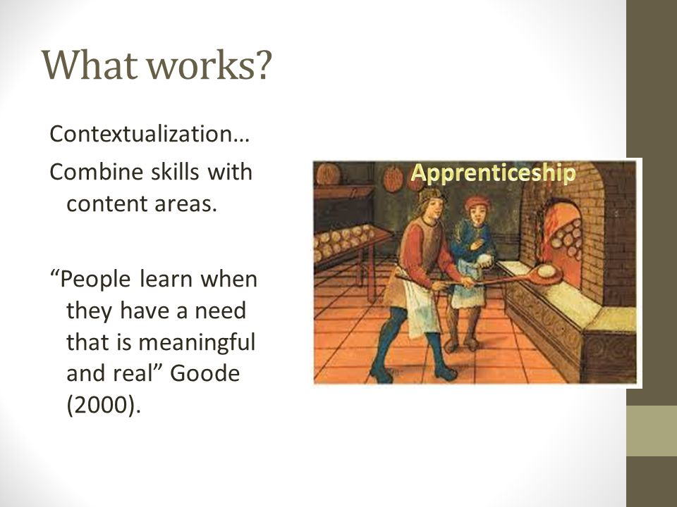 What works.Contextualization… Combine skills with content areas.