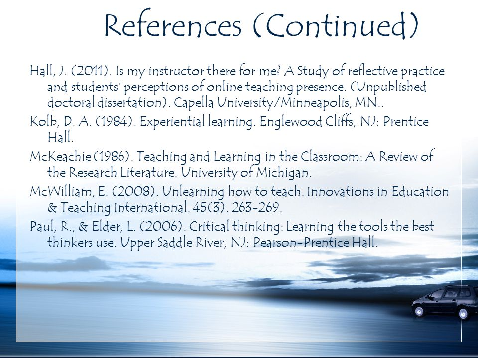 References (Continued) Hall, J. (2011). Is my instructor there for me? A Study of reflective practice and students' perceptions of online teaching pre