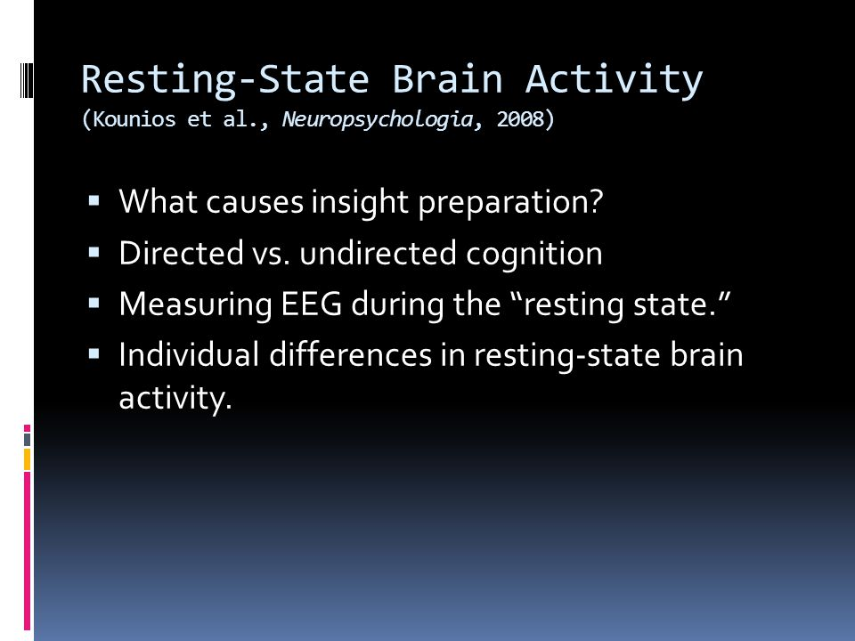 Resting-State Brain Activity (Kounios et al., Neuropsychologia, 2008)  What causes insight preparation.