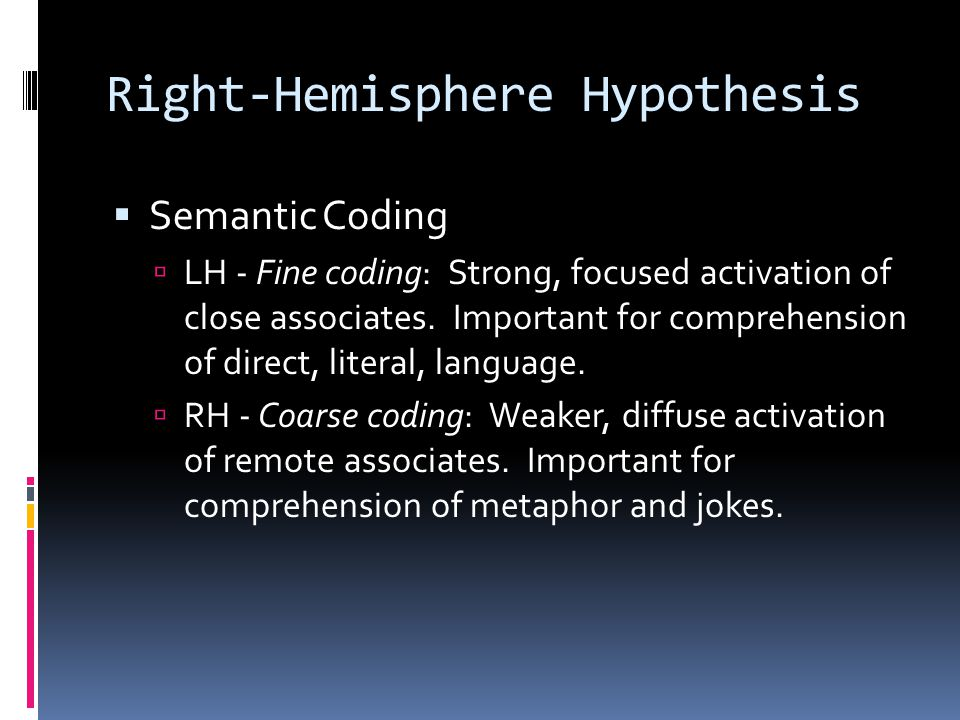 Right-Hemisphere Hypothesis  Semantic Coding  LH - Fine coding: Strong, focused activation of close associates.
