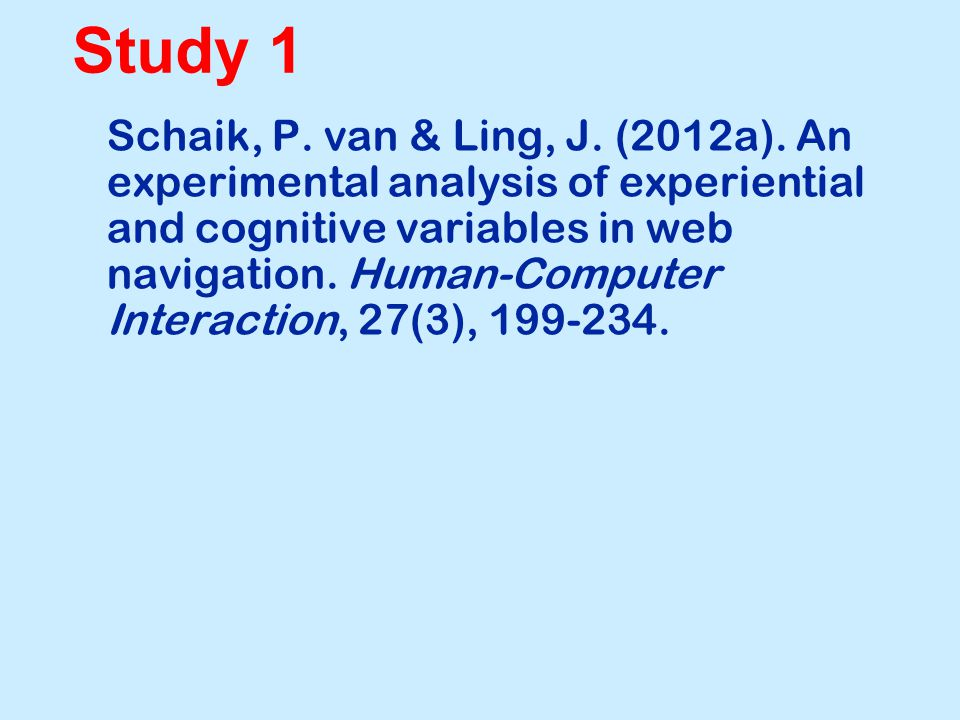 Study 1 Schaik, P. van & Ling, J. (2012a). An experimental analysis of experiential and cognitive variables in web navigation. Human-Computer Interact