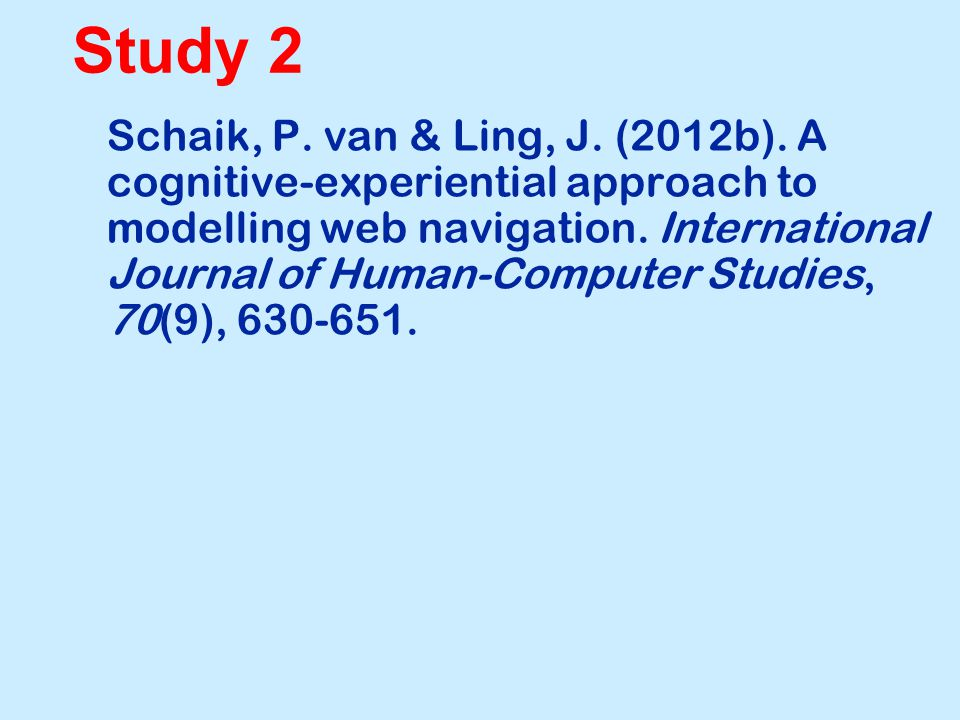 Study 2 Schaik, P. van & Ling, J. (2012b). A cognitive-experiential approach to modelling web navigation. International Journal of Human-Computer Stud