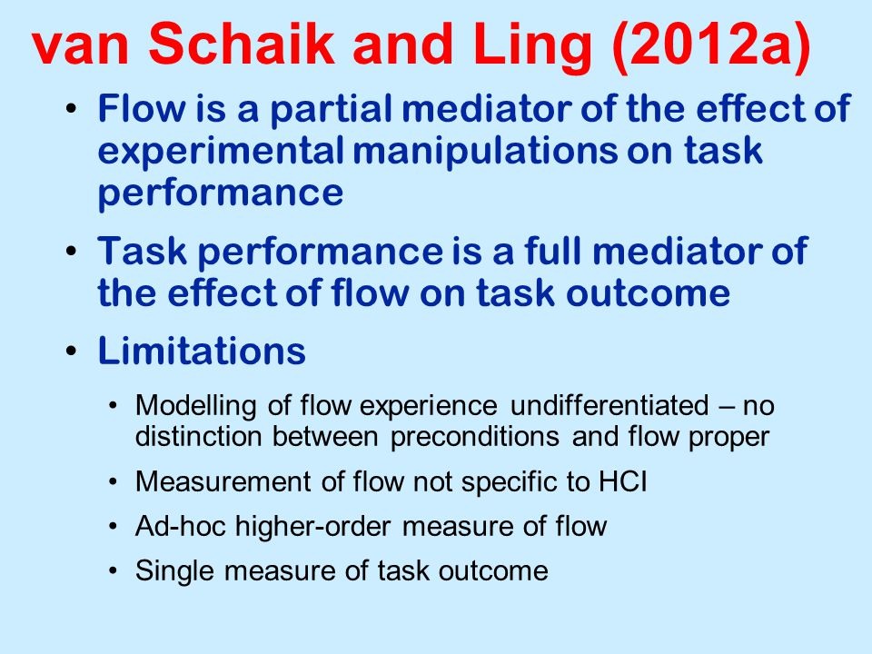 van Schaik and Ling (2012a) Flow is a partial mediator of the effect of experimental manipulations on task performance Task performance is a full medi