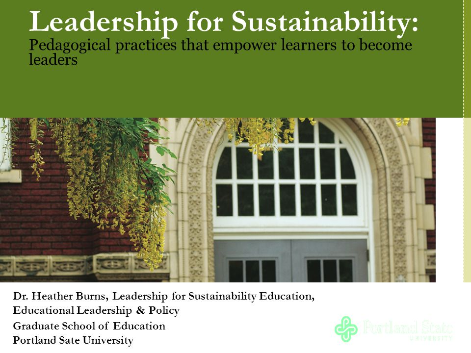 Leadership for Sustainability: Pedagogical practices that empower learners to become leaders Dr.