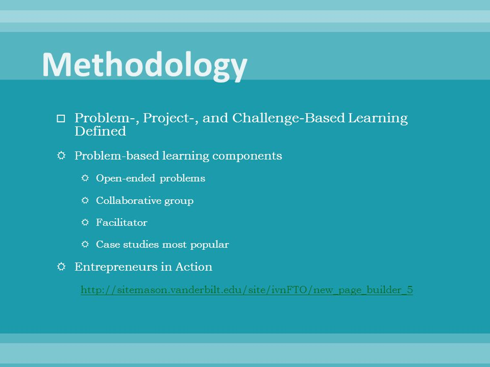  Problem-, Project-, and Challenge-Based Learning Defined  Problem-based learning components  Open-ended problems  Collaborative group  Facilitat