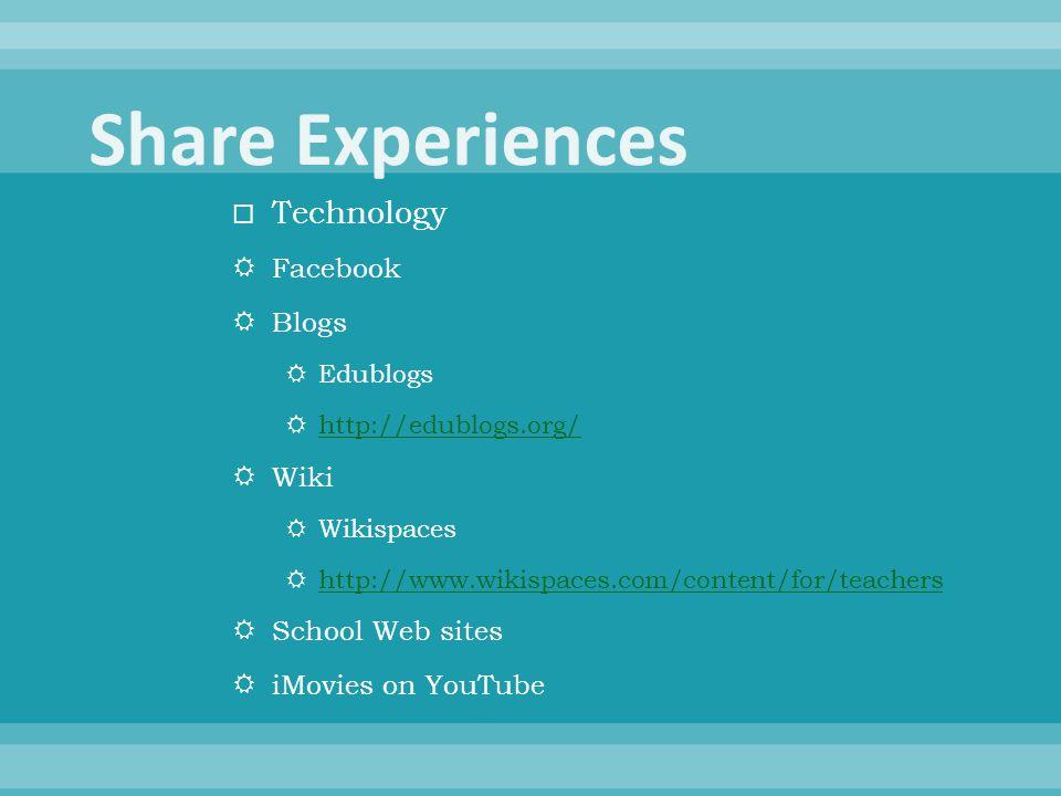  Technology  Facebook  Blogs  Edublogs  http://edublogs.org/ http://edublogs.org/  Wiki  Wikispaces  http://www.wikispaces.com/content/for/teachers http://www.wikispaces.com/content/for/teachers  School Web sites  iMovies on YouTube