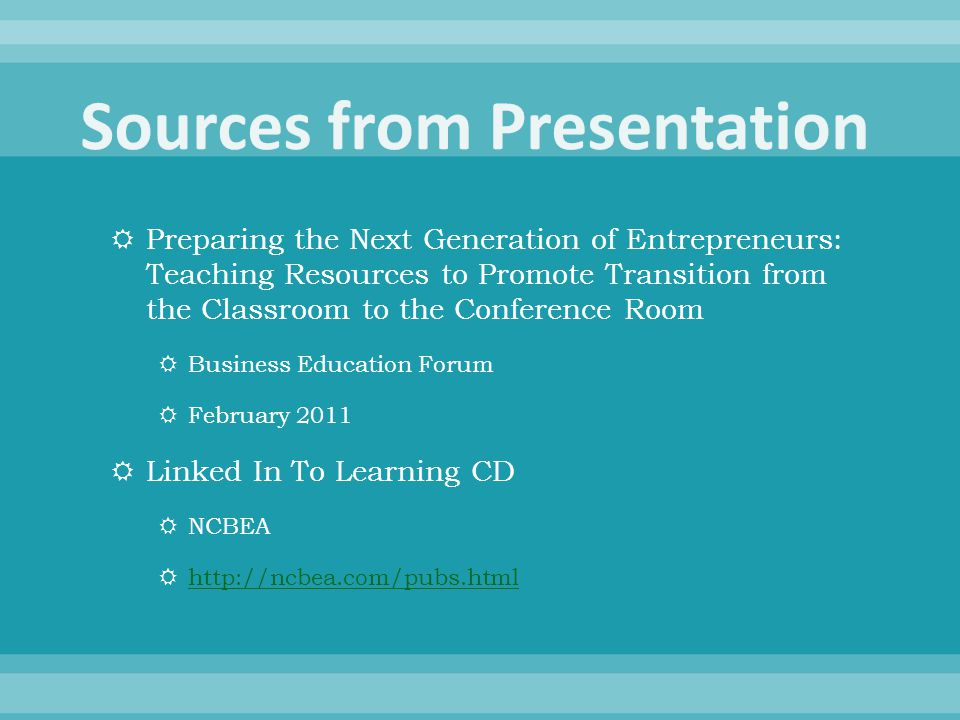  Preparing the Next Generation of Entrepreneurs: Teaching Resources to Promote Transition from the Classroom to the Conference Room  Business Education Forum  February 2011  Linked In To Learning CD  NCBEA  http://ncbea.com/pubs.html http://ncbea.com/pubs.html