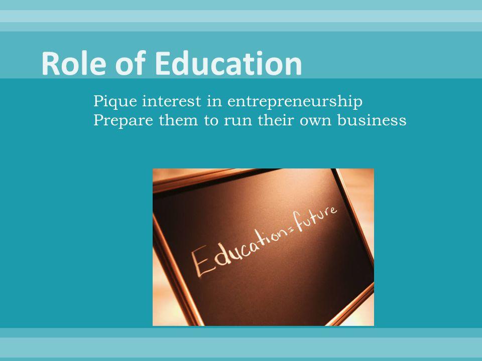 Pique interest in entrepreneurship Prepare them to run their own business