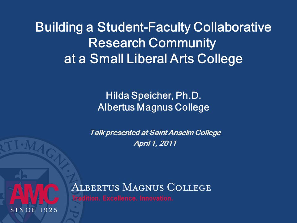 Building a Student-Faculty Collaborative Research Community at a Small Liberal Arts College Hilda Speicher, Ph.D.