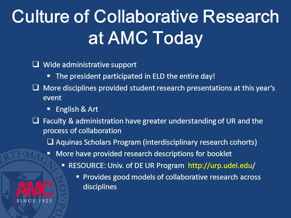Culture of Collaborative Research at AMC Today  Wide administrative support  The president participated in ELD the entire day.