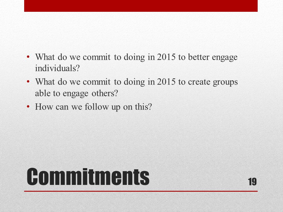 Commitments What do we commit to doing in 2015 to better engage individuals.