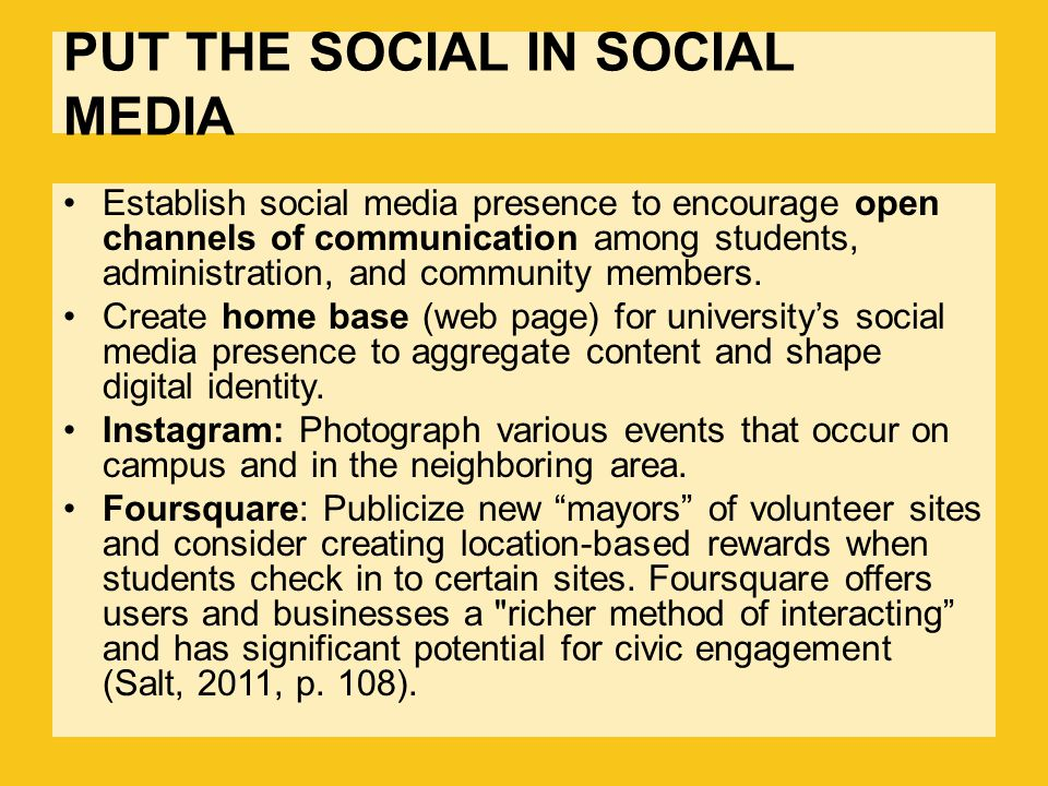 PUT THE SOCIAL IN SOCIAL MEDIA Establish social media presence to encourage open channels of communication among students, administration, and community members.