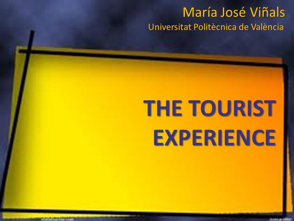 María José Viñals Universitat Politècnica de València THE TOURIST EXPERIENCE
