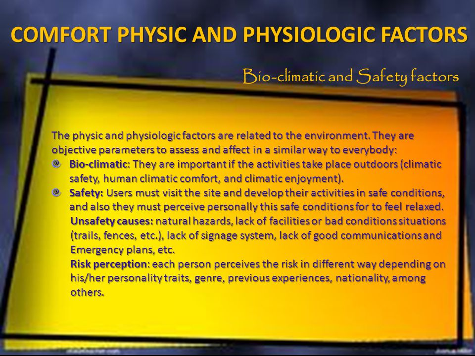 COMFORT PHYSIC AND PHYSIOLOGIC FACTORS The physic and physiologic factors are related to the environment.