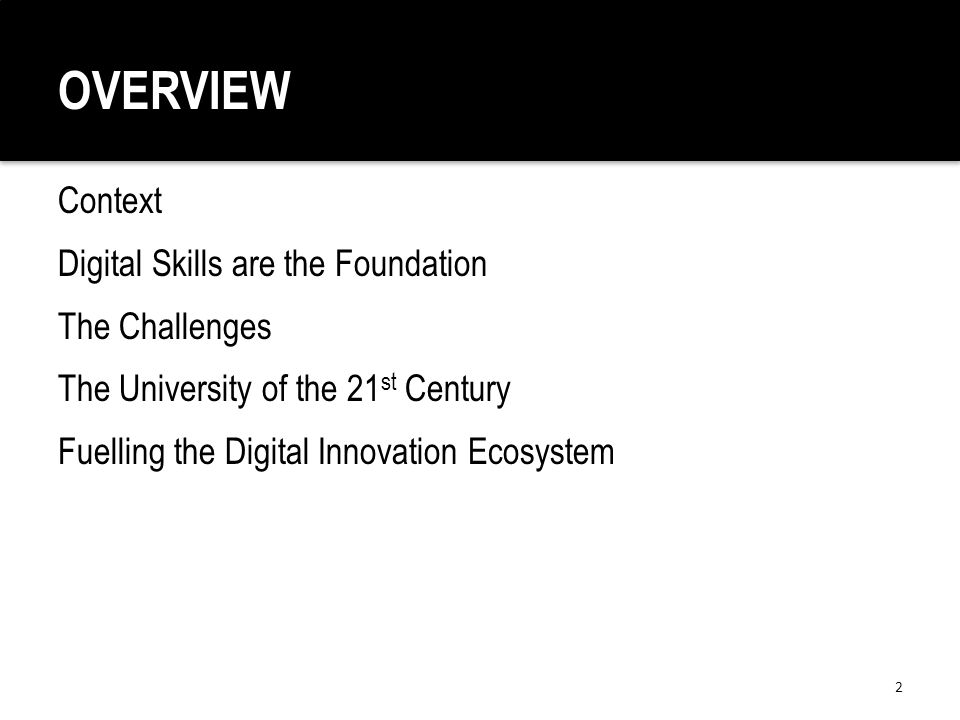 OVERVIEW Context Digital Skills are the Foundation The Challenges The University of the 21 st Century Fuelling the Digital Innovation Ecosystem 2
