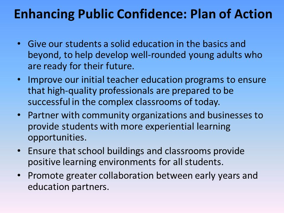 Enhancing Public Confidence: Plan of Action Give our students a solid education in the basics and beyond, to help develop well-rounded young adults wh