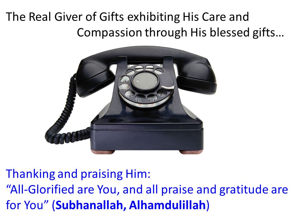 Thanking and praising Him: All-Glorified are You, and all praise and gratitude are for You (Subhanallah, Alhamdulillah) The Real Giver of Gifts exhibiting His Care and Compassion through His blessed gifts…