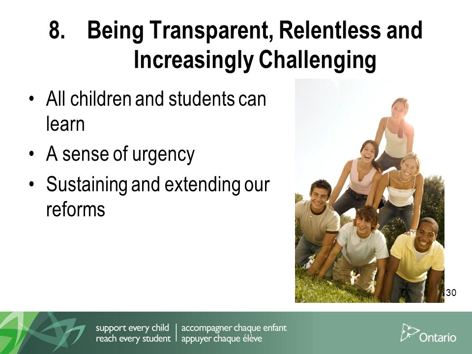 30 8.Being Transparent, Relentless and Increasingly Challenging All children and students can learn A sense of urgency Sustaining and extending our reforms