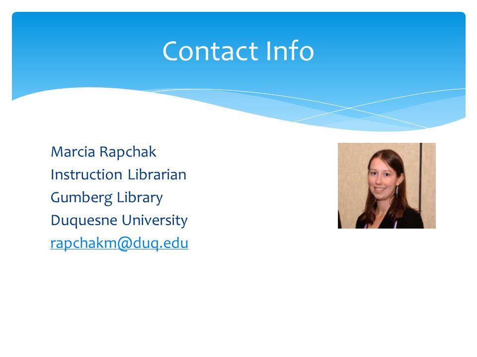 Marcia Rapchak Instruction Librarian Gumberg Library Duquesne University rapchakm@duq.edu Contact Info