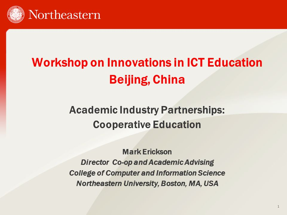 Workshop on Innovations in ICT Education Beijing, China Academic Industry Partnerships: Cooperative Education Mark Erickson Director Co-op and Academi