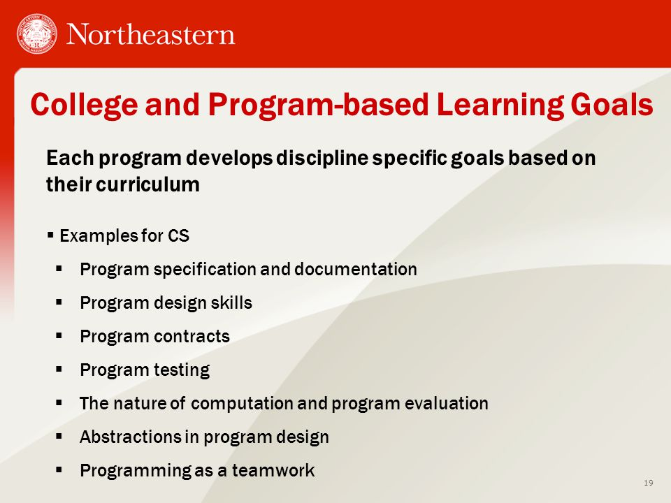 College and Program-based Learning Goals 19 Each program develops discipline specific goals based on their curriculum  Examples for CS  Program spec