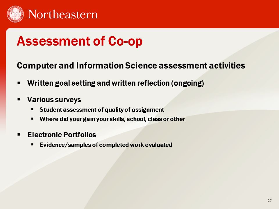 Assessment of Co-op Computer and Information Science assessment activities  Written goal setting and written reflection (ongoing)  Various surveys 