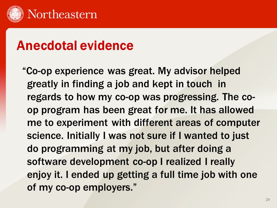 "Anecdotal evidence ""Co-op experience was great. My advisor helped greatly in finding a job and kept in touch in regards to how my co-op was progressin"