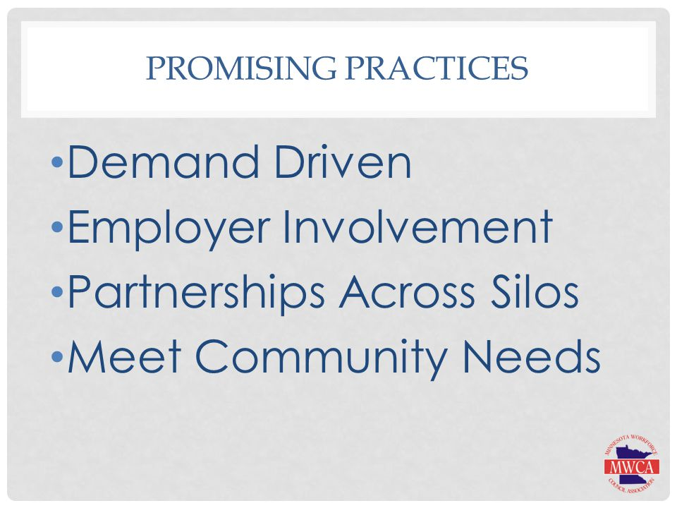 PROMISING PRACTICES Demand Driven Employer Involvement Partnerships Across Silos Meet Community Needs
