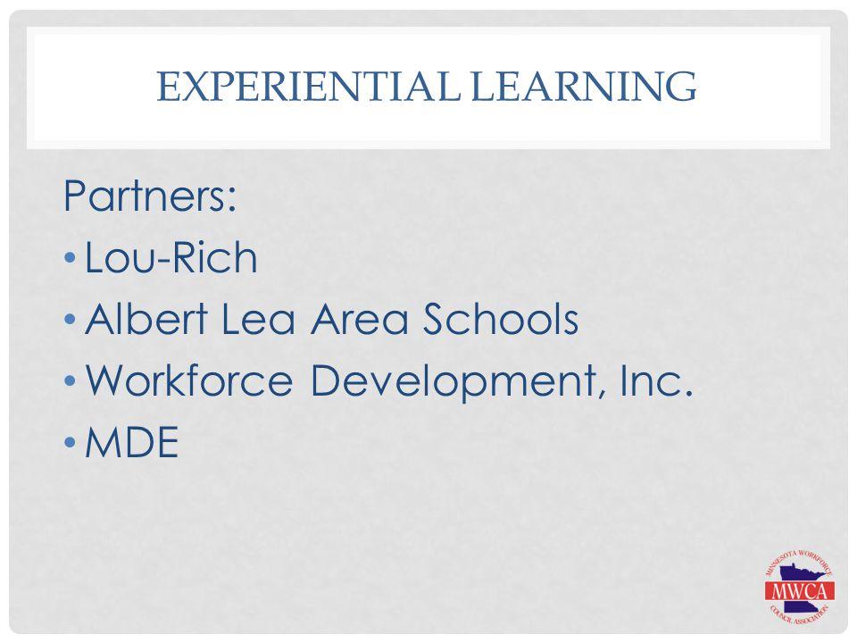 EXPERIENTIAL LEARNING Partners: Lou-Rich Albert Lea Area Schools Workforce Development, Inc. MDE