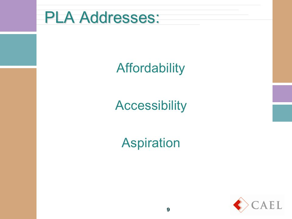 PLA Addresses: Affordability Accessibility Aspiration 9