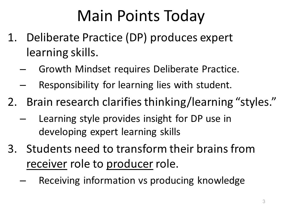 Main Points Today 1.Deliberate Practice (DP) produces expert learning skills.