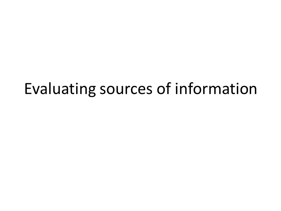 Evaluating sources Evaluate three sources you have used in your research.