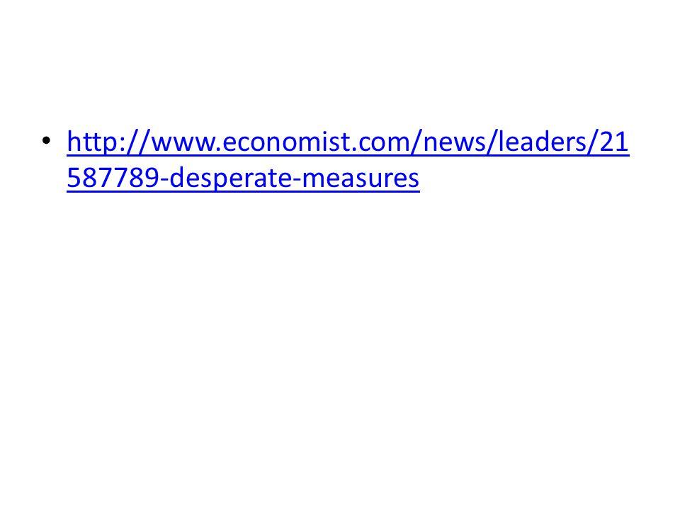 http://www.economist.com/news/leaders/21 587789-desperate-measures http://www.economist.com/news/leaders/21 587789-desperate-measures
