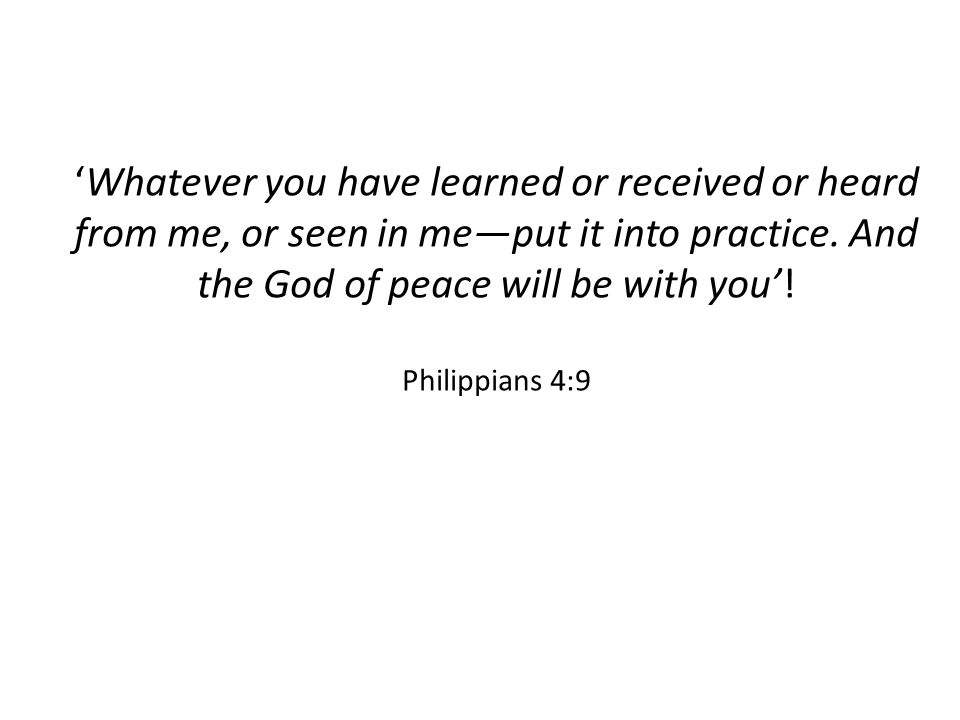 'Whatever you have learned or received or heard from me, or seen in me—put it into practice.
