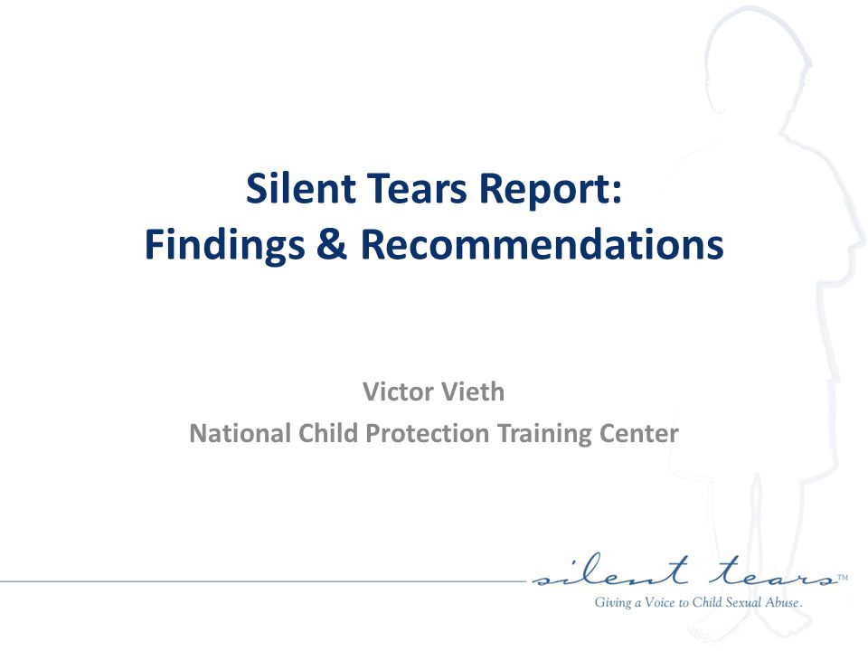 The Silent Tears Project Selected seven representative counties Interviewed 166 front line professionals (90 questions in 21 categories) with final notes exceeding 1,000 pages Developed an online instrument taken by an additional 404 professionals