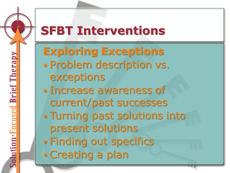 SFBT Interventions Exploring Exceptions Problem description vs.