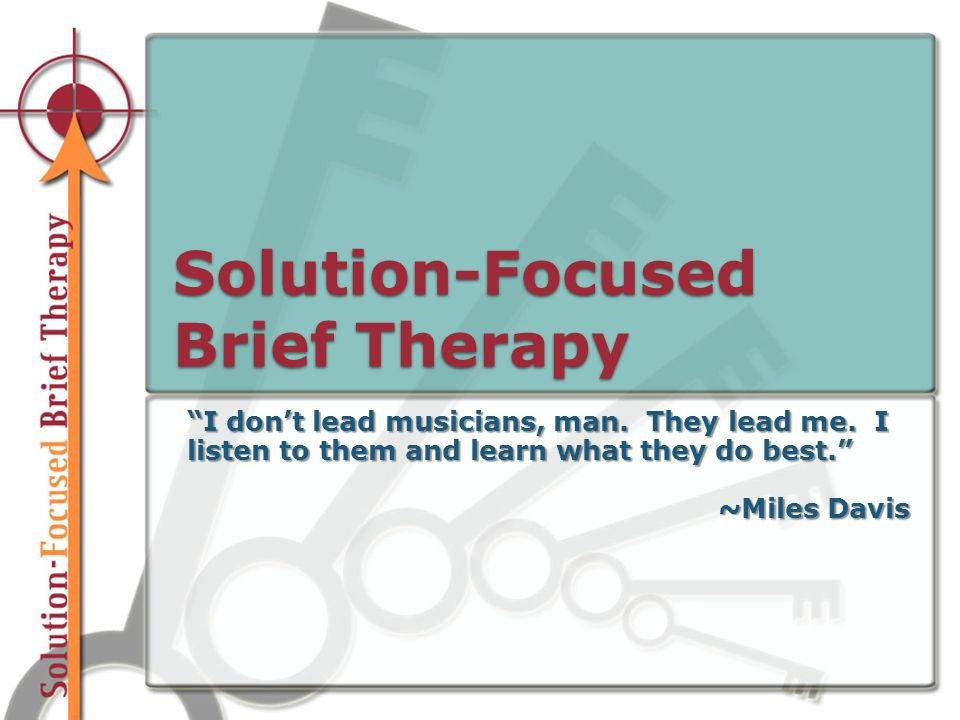 Solution-Focused Brief Therapy I don't lead musicians, man.