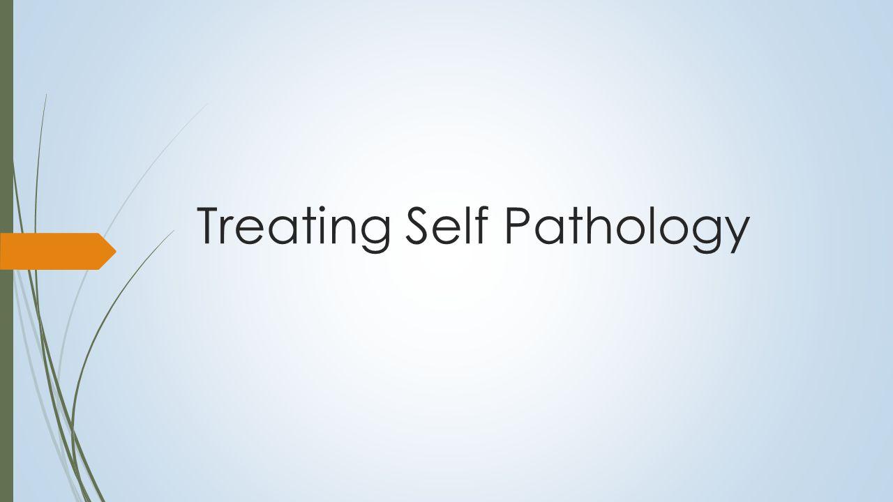 Treating Self Pathology