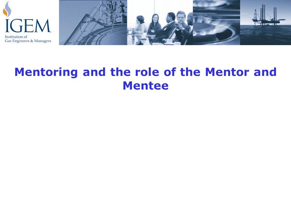 Mentoring and the role of the Mentor and Mentee