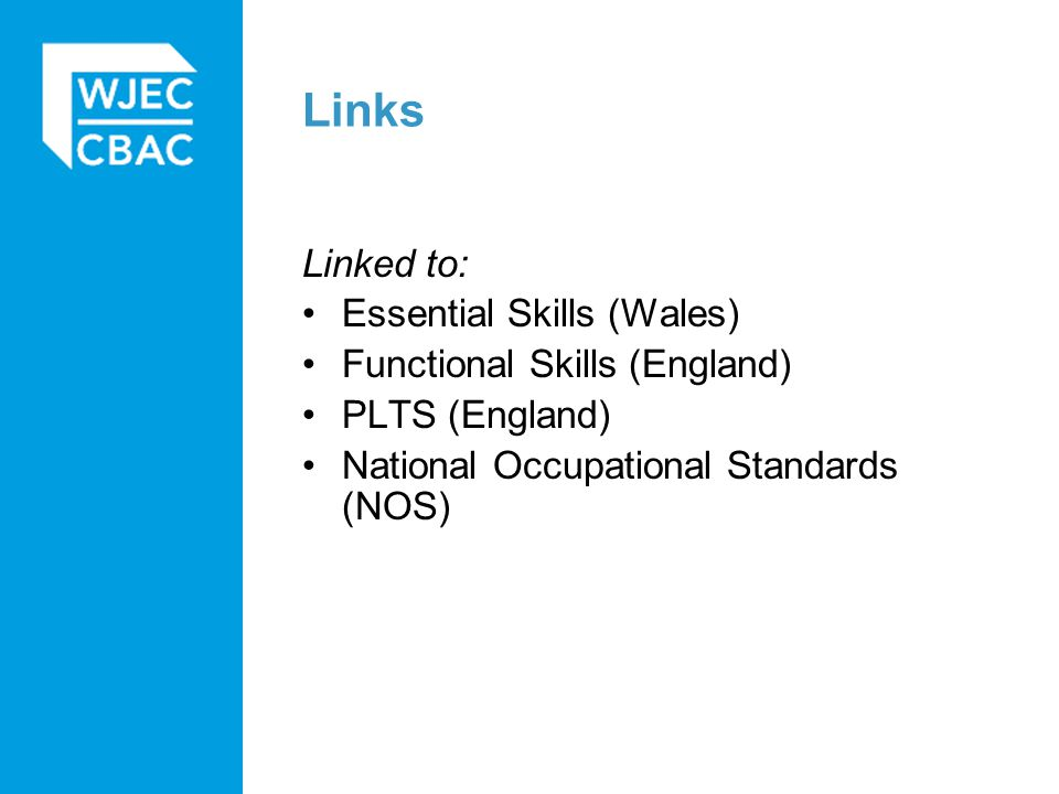 Links Linked to: Essential Skills (Wales) Functional Skills (England) PLTS (England) National Occupational Standards (NOS)