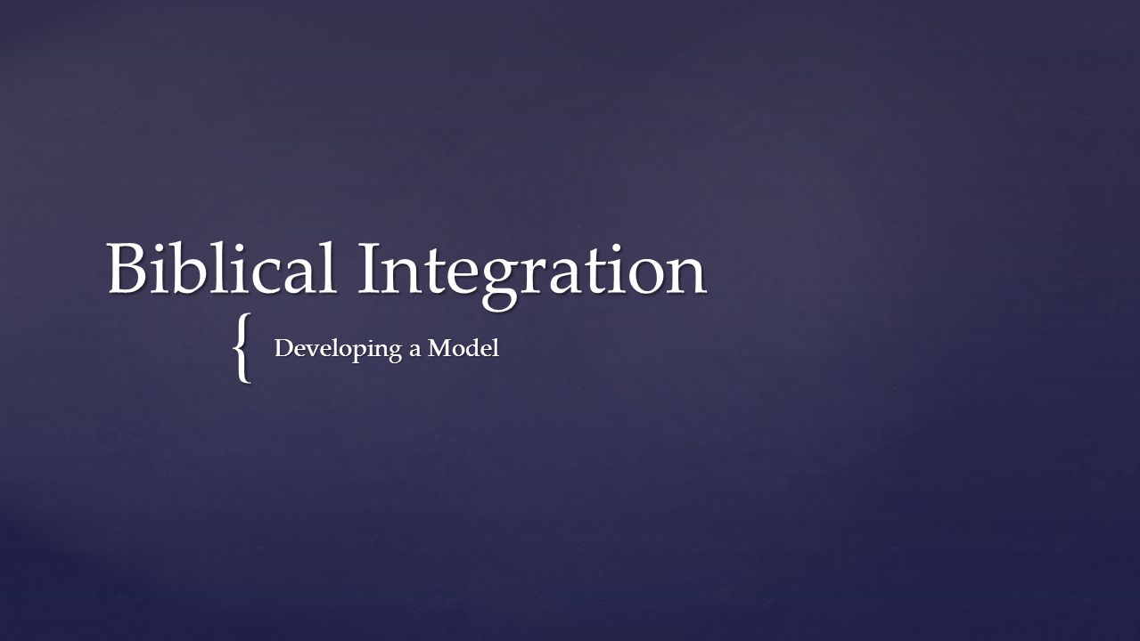 { Biblical Integration Developing a Model