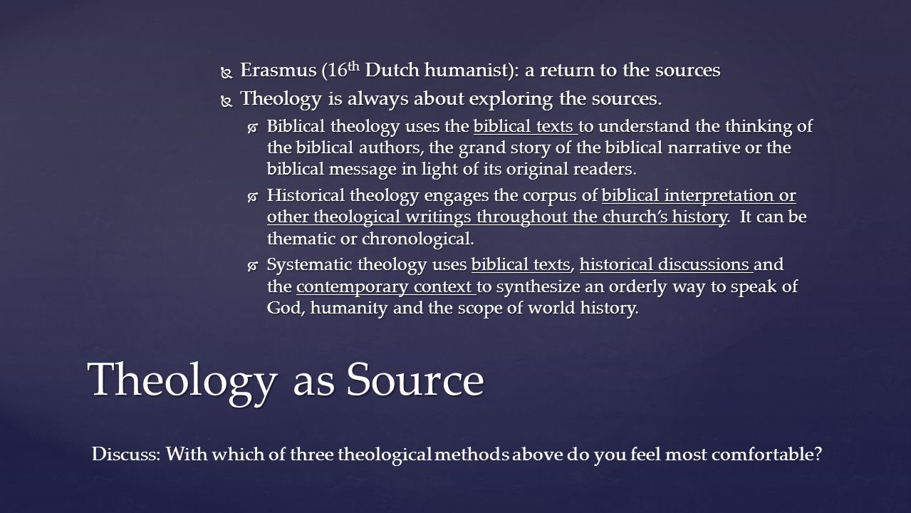  Erasmus (16 th Dutch humanist): a return to the sources  Theology is always about exploring the sources.