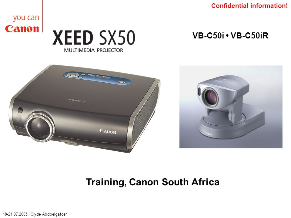 Training, Canon South Africa 18-21.07.2005, Clyde Abdoelgafoer VB-C50i VB-C50iR Confidential information!
