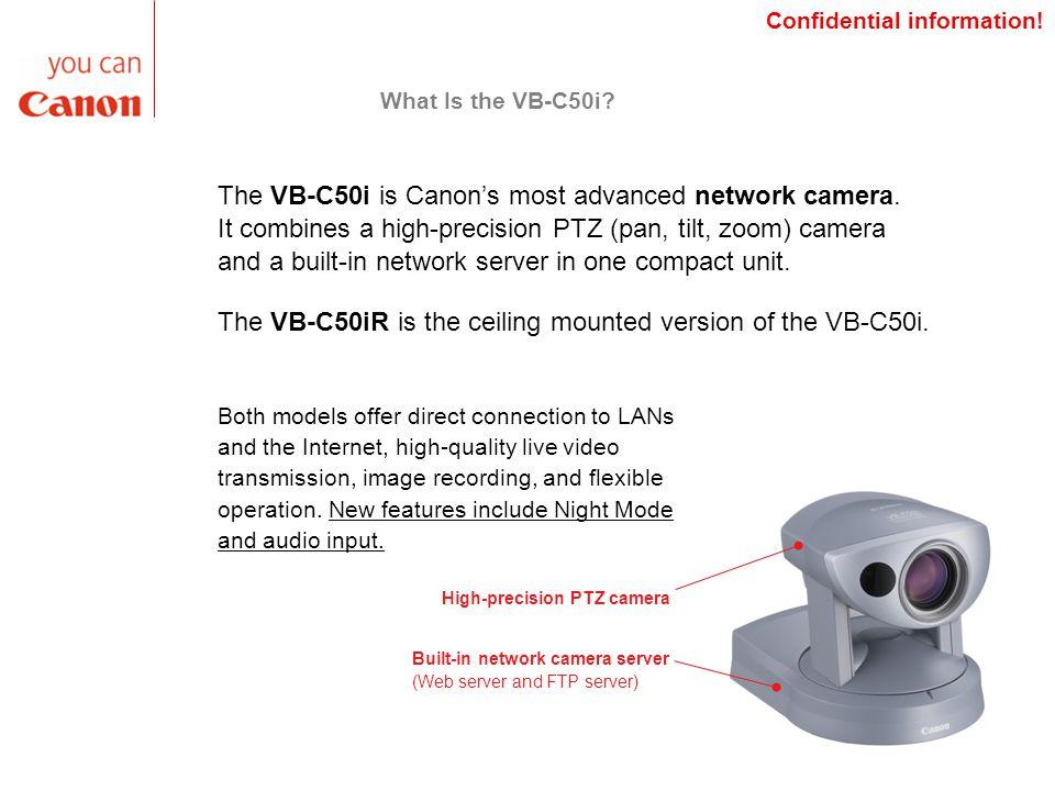 What Is the VB-C50i.The VB-C50i is Canon's most advanced network camera.