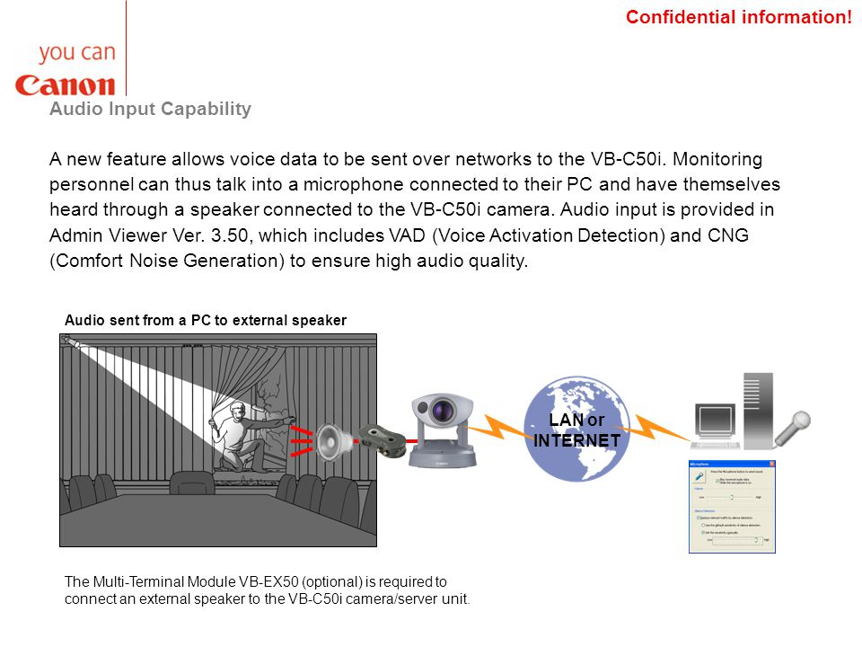 Audio Input Capability A new feature allows voice data to be sent over networks to the VB-C50i.