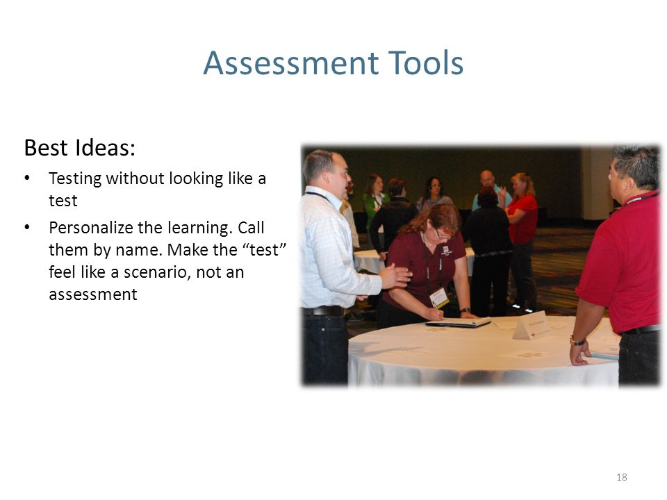 Assessment Tools Best Ideas: Testing without looking like a test Personalize the learning.