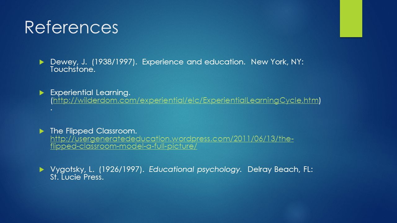 References  Dewey, J. (1938/1997). Experience and education.
