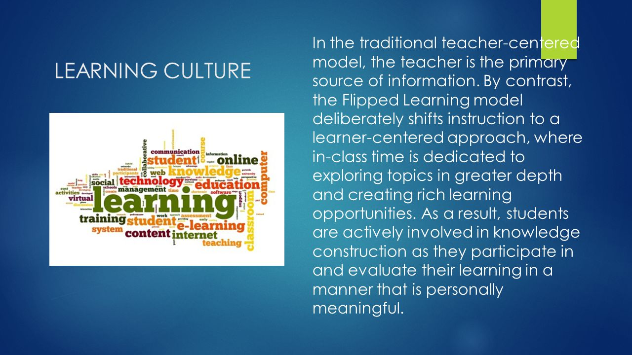 LEARNING CULTURE In the traditional teacher-centered model, the teacher is the primary source of information.