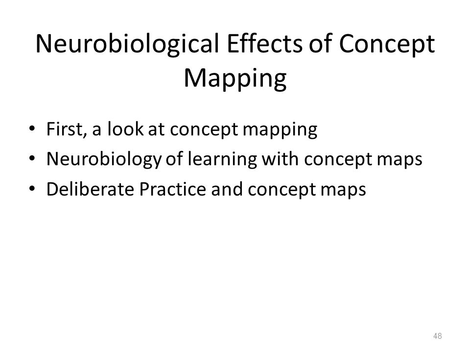 Neurobiological Effects of Concept Mapping First, a look at concept mapping Neurobiology of learning with concept maps Deliberate Practice and concept maps 48