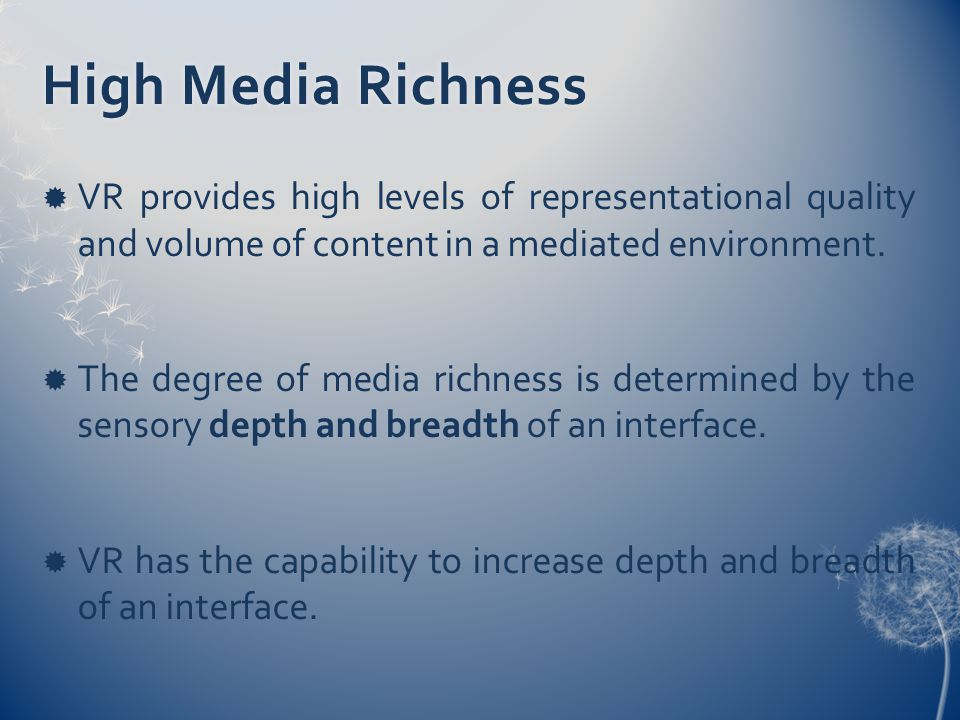 High Media RichnessHigh Media Richness  VR provides high levels of representational quality and volume of content in a mediated environment.